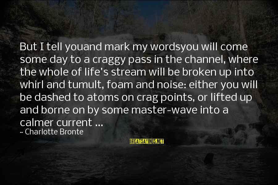 Foam Sayings By Charlotte Bronte: But I tell youand mark my wordsyou will come some day to a craggy pass