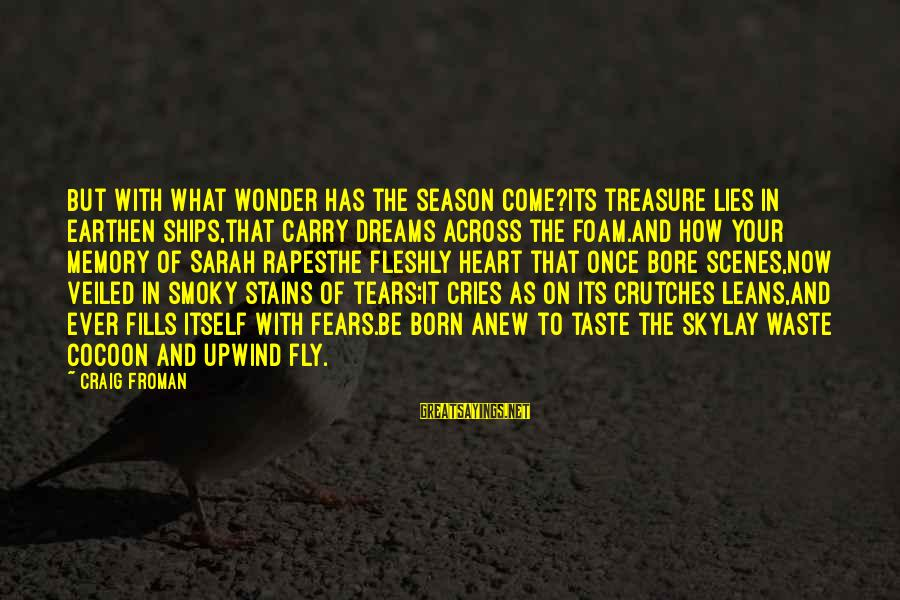 Foam Sayings By Craig Froman: But with what wonder has the season come?Its treasure lies in earthen ships,that carry dreams