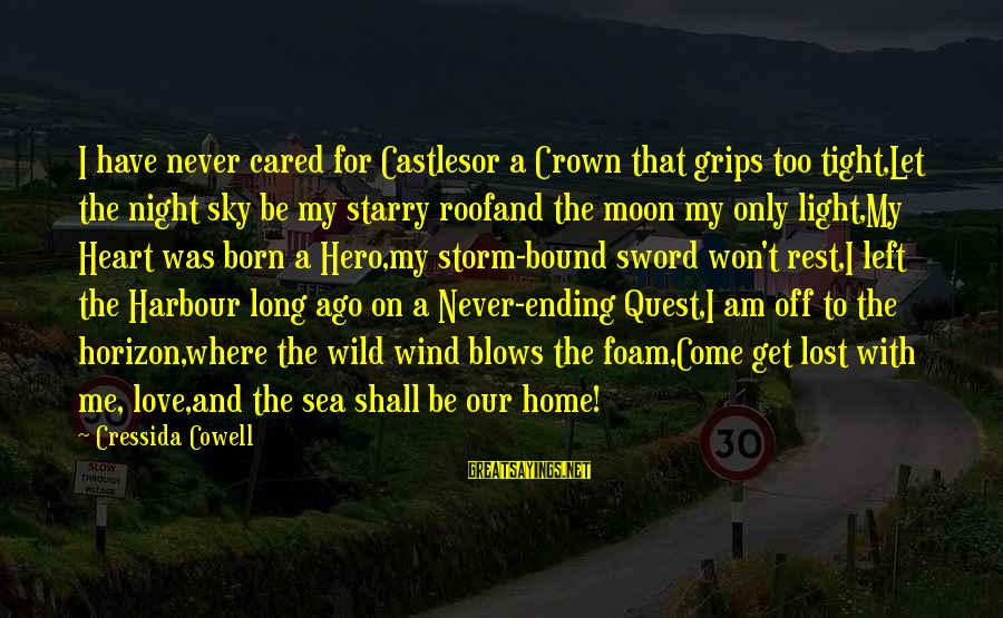 Foam Sayings By Cressida Cowell: I have never cared for Castlesor a Crown that grips too tight,Let the night sky