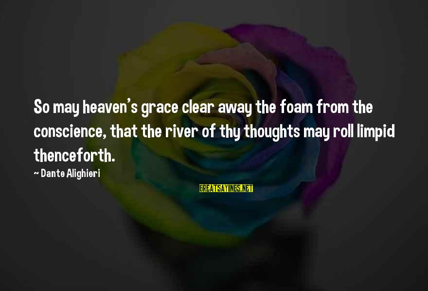 Foam Sayings By Dante Alighieri: So may heaven's grace clear away the foam from the conscience, that the river of