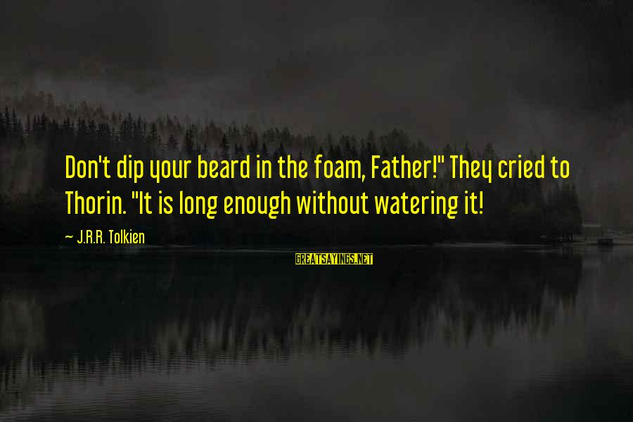 """Foam Sayings By J.R.R. Tolkien: Don't dip your beard in the foam, Father!"""" They cried to Thorin. """"It is long"""