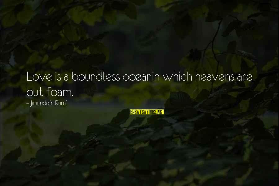 Foam Sayings By Jalaluddin Rumi: Love is a boundless oceanin which heavens are but foam.