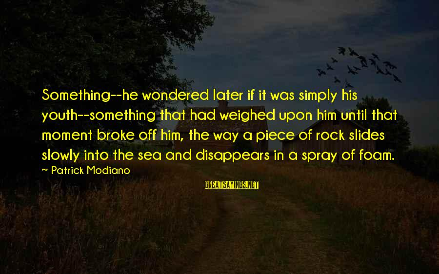 Foam Sayings By Patrick Modiano: Something--he wondered later if it was simply his youth--something that had weighed upon him until