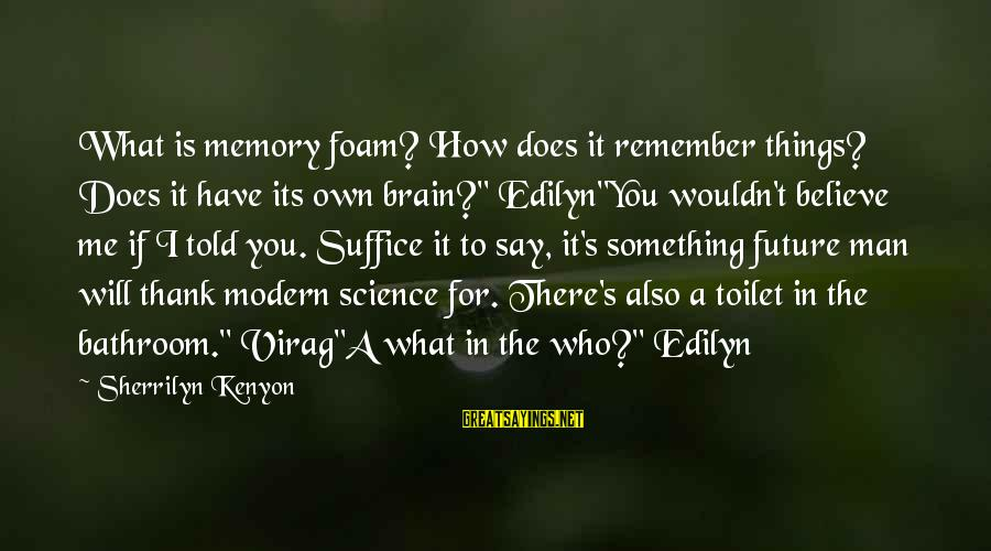 """Foam Sayings By Sherrilyn Kenyon: What is memory foam? How does it remember things? Does it have its own brain?"""""""