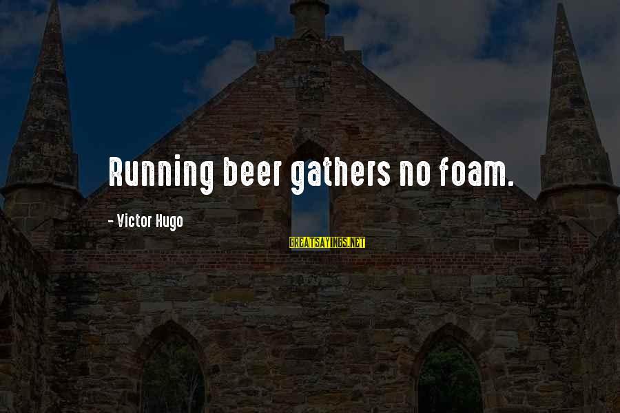 Foam Sayings By Victor Hugo: Running beer gathers no foam.