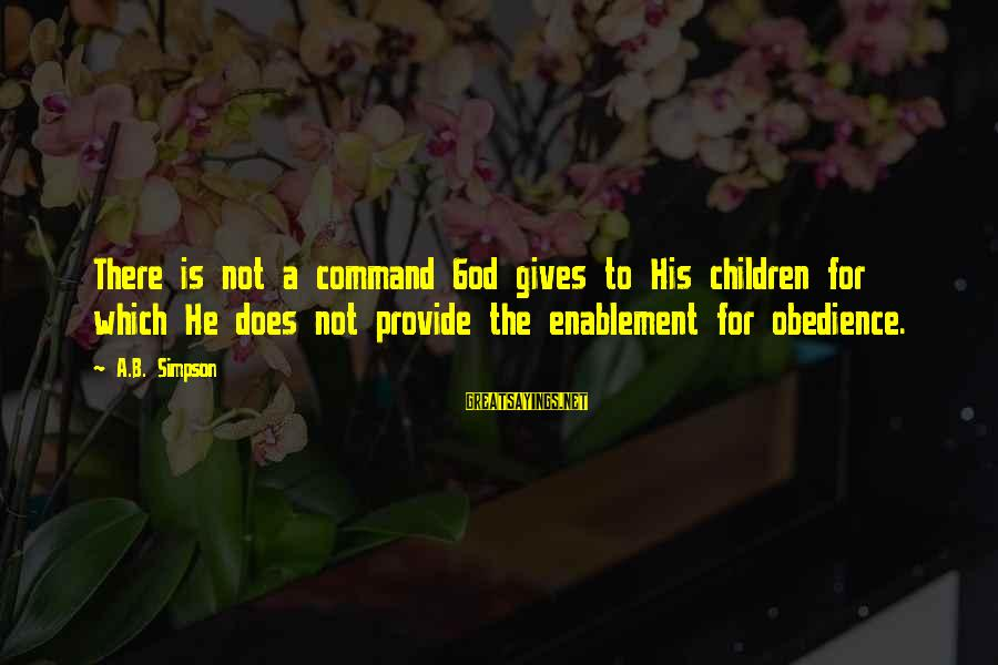 Foamthat Sayings By A.B. Simpson: There is not a command God gives to His children for which He does not