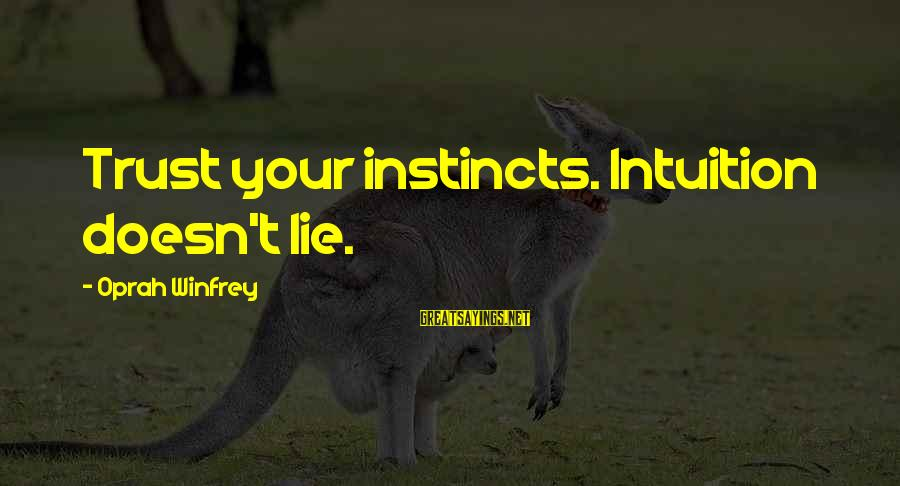 Foamthat Sayings By Oprah Winfrey: Trust your instincts. Intuition doesn't lie.