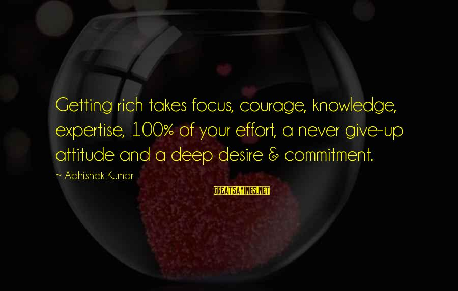 Focus On My Money Sayings By Abhishek Kumar: Getting rich takes focus, courage, knowledge, expertise, 100% of your effort, a never give-up attitude