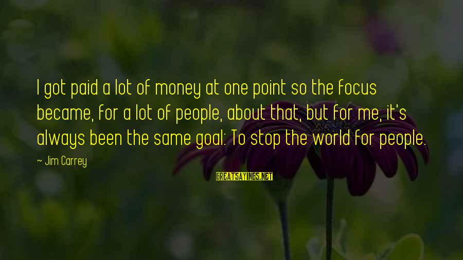 Focus On My Money Sayings By Jim Carrey: I got paid a lot of money at one point so the focus became, for