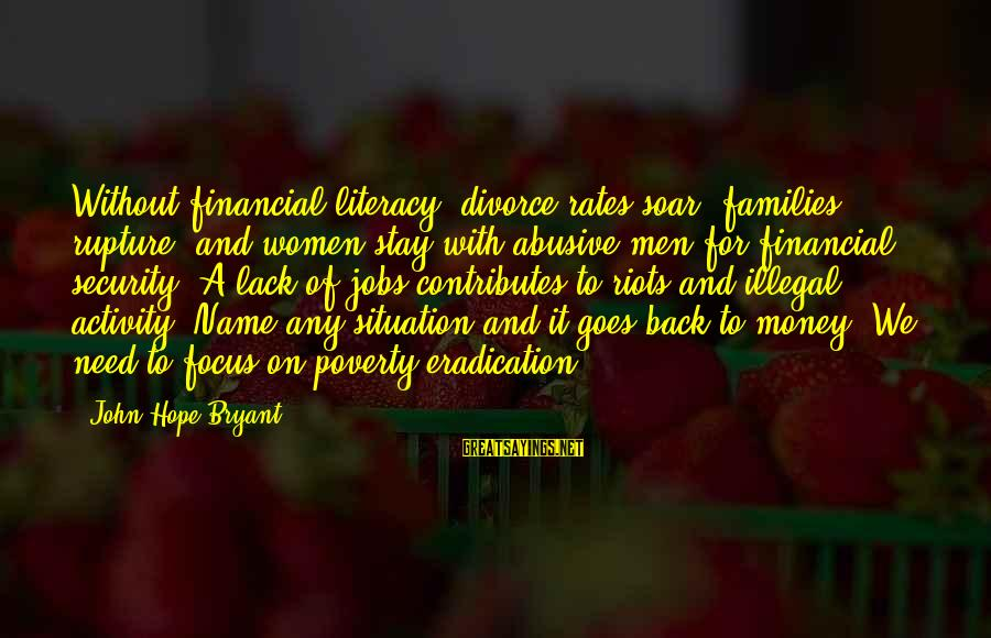 Focus On My Money Sayings By John Hope Bryant: Without financial literacy, divorce rates soar, families rupture, and women stay with abusive men for