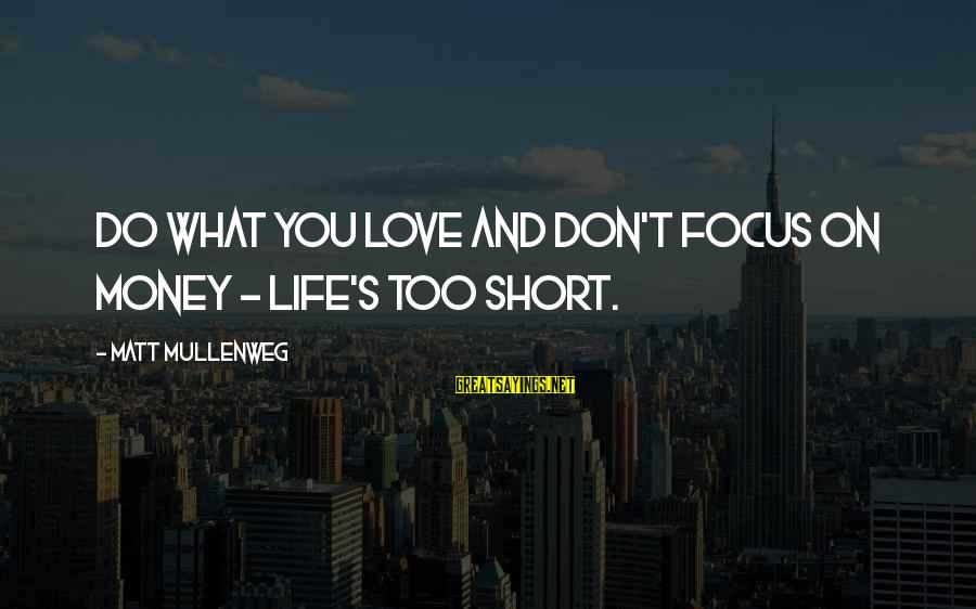 Focus On My Money Sayings By Matt Mullenweg: Do what you love and don't focus on money - life's too short.