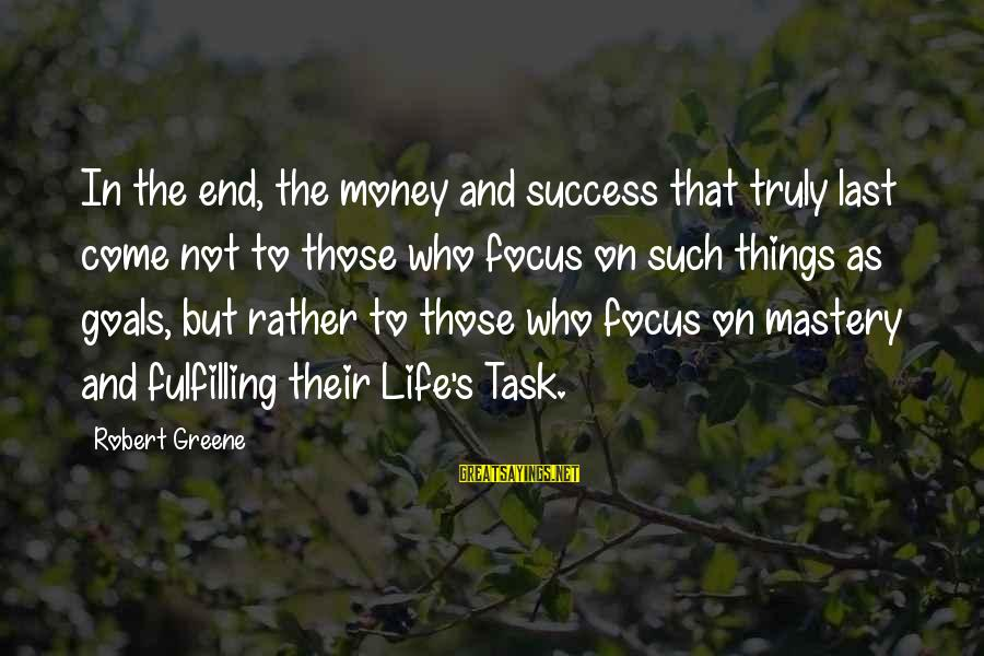 Focus On My Money Sayings By Robert Greene: In the end, the money and success that truly last come not to those who