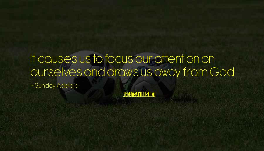 Focus On My Money Sayings By Sunday Adelaja: It causes us to focus our attention on ourselves and draws us away from God