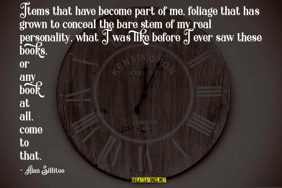 Foliage Sayings By Alan Sillitoe: Items that have become part of me, foliage that has grown to conceal the bare