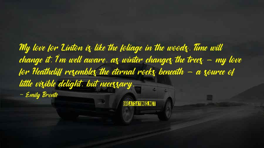 Foliage Sayings By Emily Bronte: My love for Linton is like the foliage in the woods. Time will change it,
