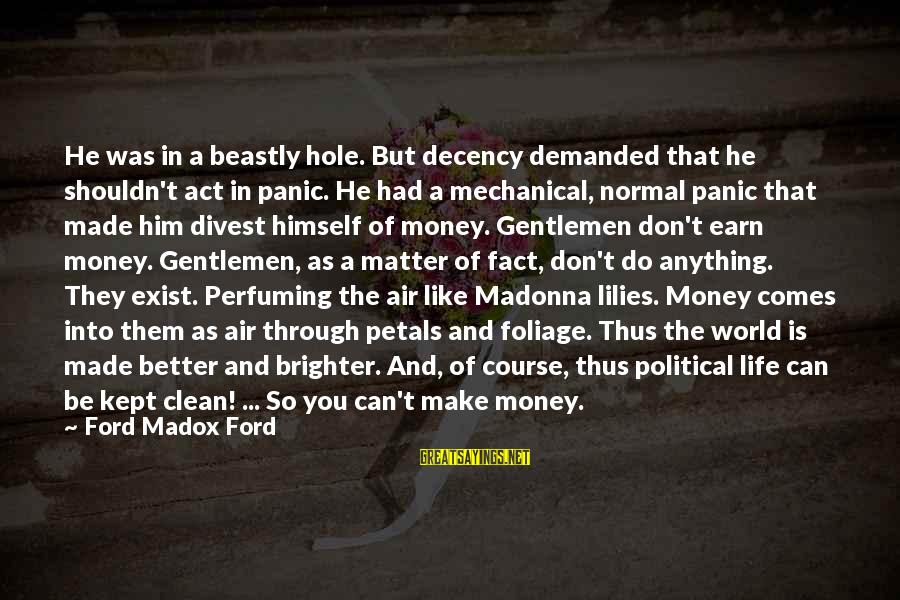 Foliage Sayings By Ford Madox Ford: He was in a beastly hole. But decency demanded that he shouldn't act in panic.