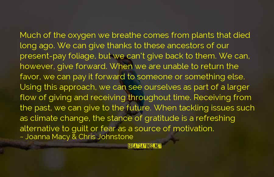 Foliage Sayings By Joanna Macy & Chris Johnstone: Much of the oxygen we breathe comes from plants that died long ago. We can