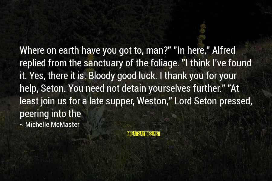 """Foliage Sayings By Michelle McMaster: Where on earth have you got to, man?"""" """"In here,"""" Alfred replied from the sanctuary"""