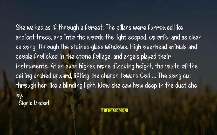 Foliage Sayings By Sigrid Undset: She walked as if through a forest. The pillars were furrowed like ancient trees, and