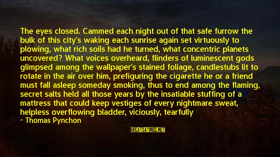 Foliage Sayings By Thomas Pynchon: The eyes closed. Cammed each night out of that safe furrow the bulk of this