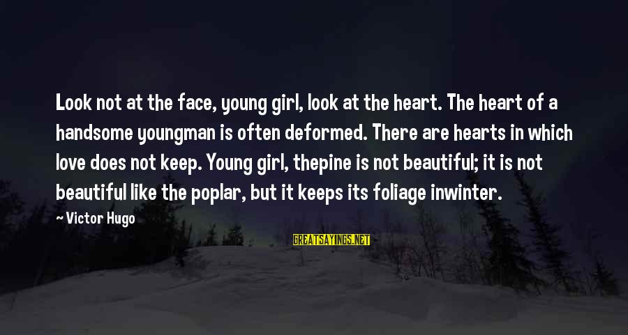 Foliage Sayings By Victor Hugo: Look not at the face, young girl, look at the heart. The heart of a