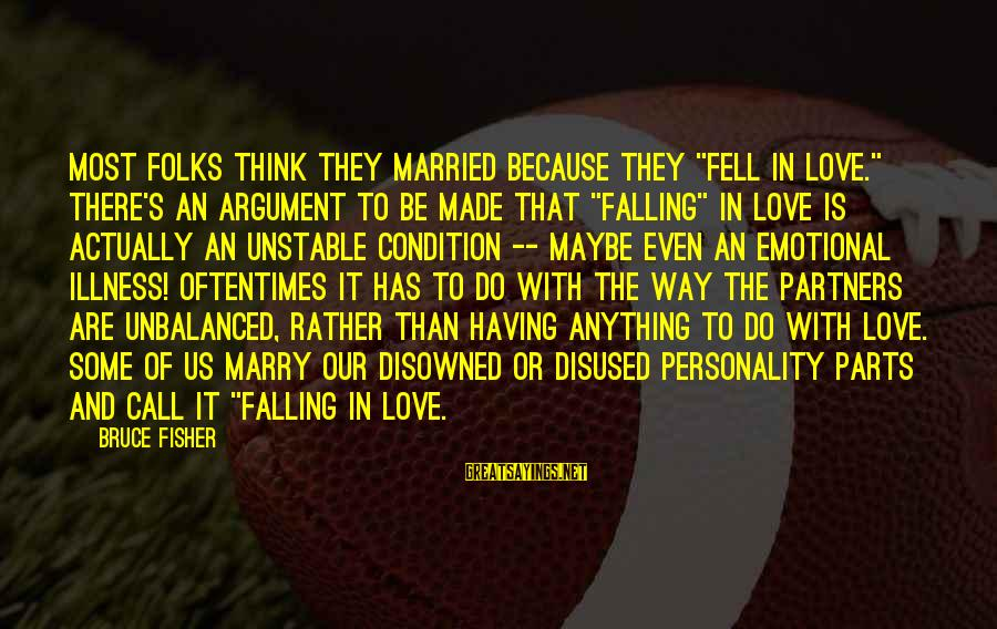 """Folks's Sayings By Bruce Fisher: Most folks think they married because they """"fell in love."""" There's an argument to be"""