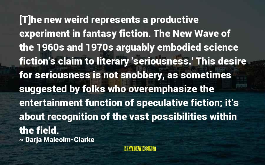 Folks's Sayings By Darja Malcolm-Clarke: [T]he new weird represents a productive experiment in fantasy fiction. The New Wave of the