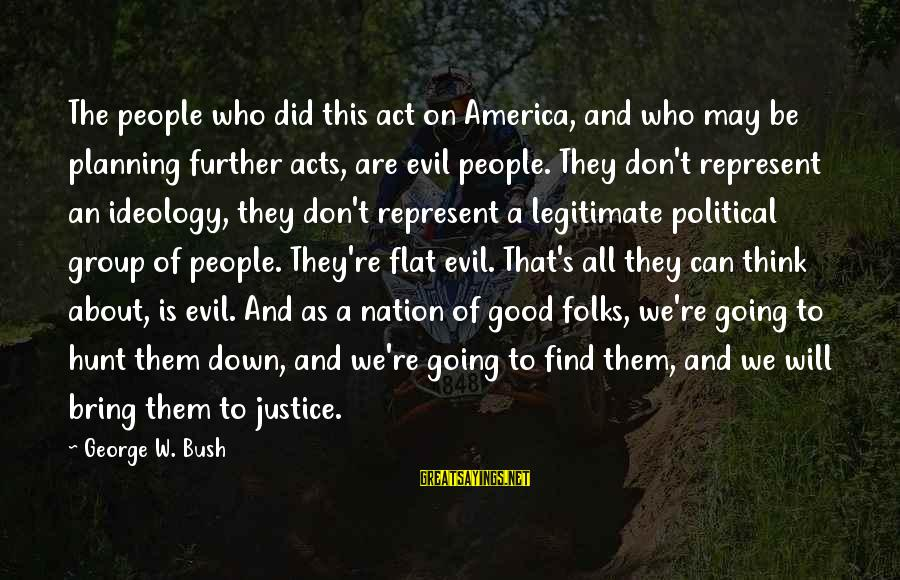 Folks's Sayings By George W. Bush: The people who did this act on America, and who may be planning further acts,
