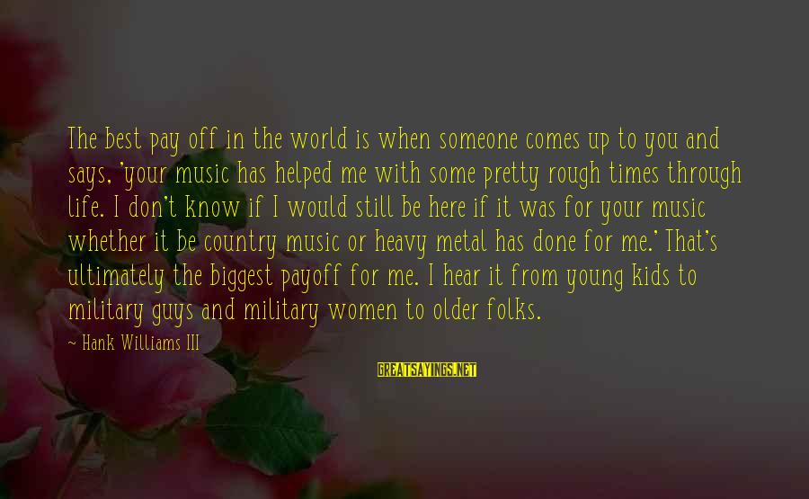 Folks's Sayings By Hank Williams III: The best pay off in the world is when someone comes up to you and