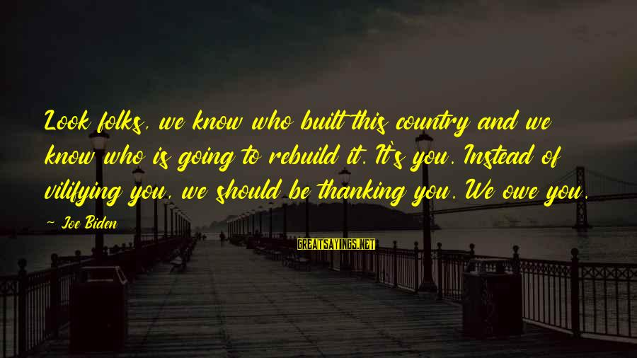 Folks's Sayings By Joe Biden: Look folks, we know who built this country and we know who is going to