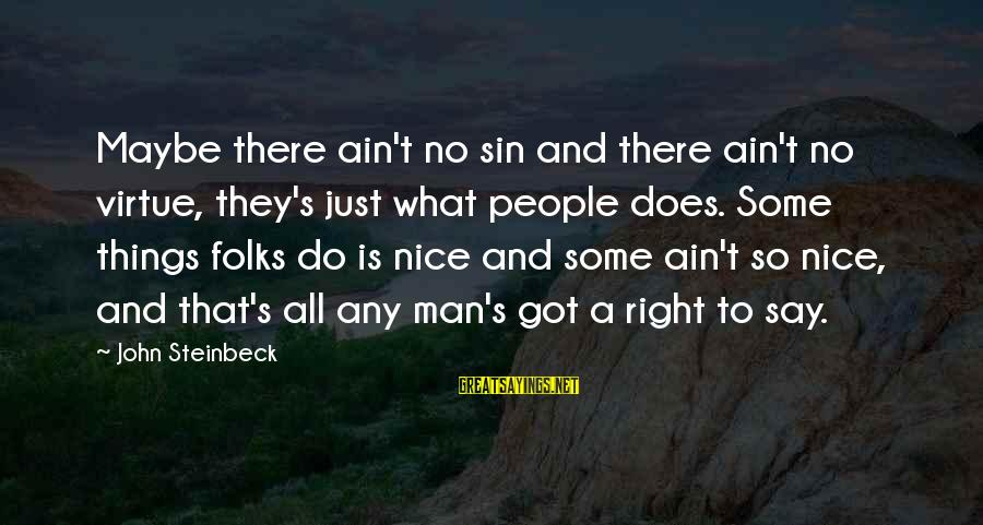 Folks's Sayings By John Steinbeck: Maybe there ain't no sin and there ain't no virtue, they's just what people does.