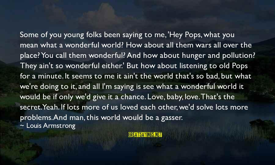 Folks's Sayings By Louis Armstrong: Some of you young folks been saying to me, 'Hey Pops, what you mean what