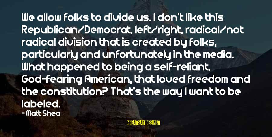 Folks's Sayings By Matt Shea: We allow folks to divide us. I don't like this Republican/Democrat, left/right, radical/not radical division