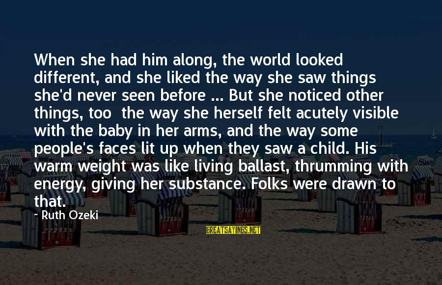 Folks's Sayings By Ruth Ozeki: When she had him along, the world looked different, and she liked the way she