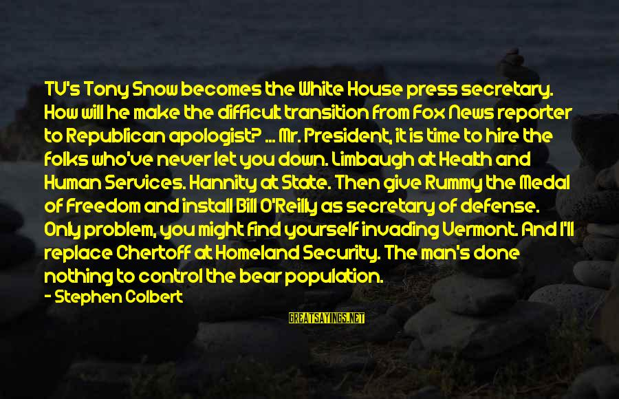 Folks's Sayings By Stephen Colbert: TV's Tony Snow becomes the White House press secretary. How will he make the difficult