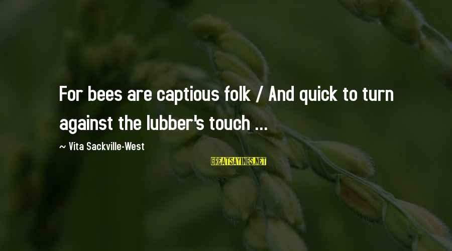 Folks's Sayings By Vita Sackville-West: For bees are captious folk / And quick to turn against the lubber's touch ...