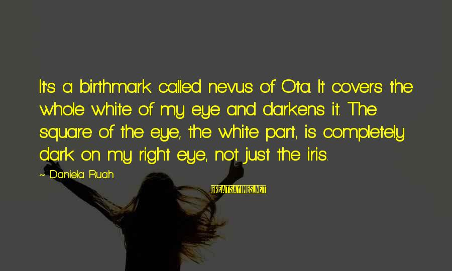 Follettte Sayings By Daniela Ruah: It's a birthmark called nevus of Ota. It covers the whole white of my eye
