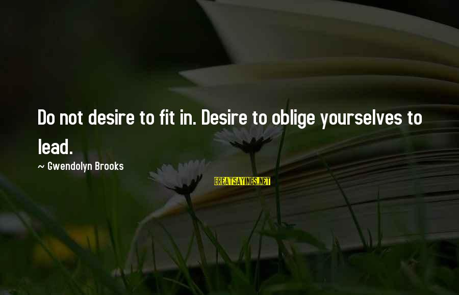 Follettte Sayings By Gwendolyn Brooks: Do not desire to fit in. Desire to oblige yourselves to lead.
