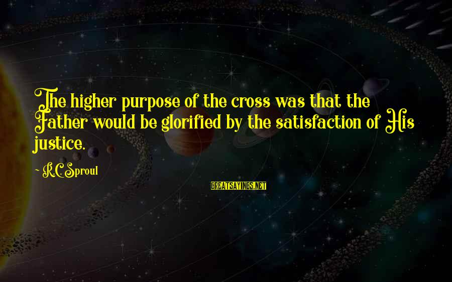 Follettte Sayings By R.C. Sproul: The higher purpose of the cross was that the Father would be glorified by the