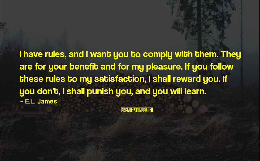 Follow My Rules Sayings By E.L. James: I have rules, and I want you to comply with them. They are for your