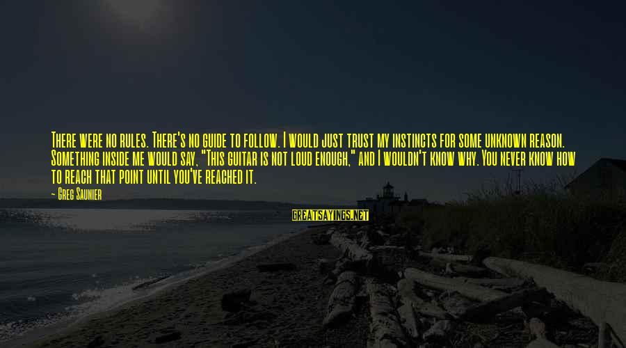 Follow My Rules Sayings By Greg Saunier: There were no rules. There's no guide to follow. I would just trust my instincts
