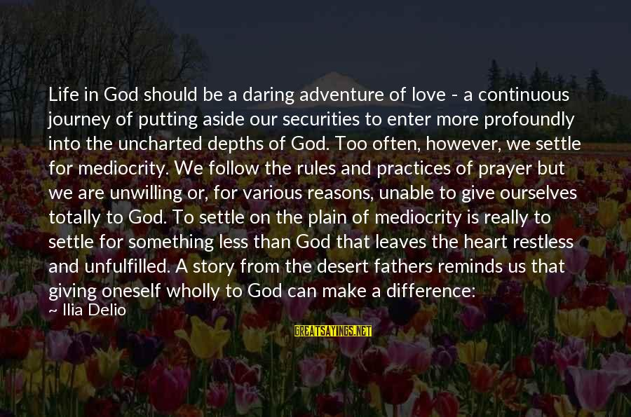 Follow My Rules Sayings By Ilia Delio: Life in God should be a daring adventure of love - a continuous journey of