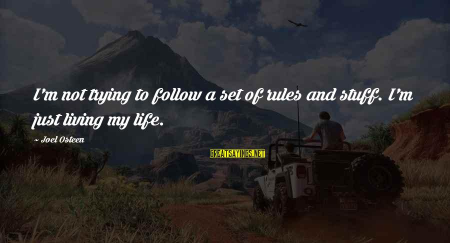 Follow My Rules Sayings By Joel Osteen: I'm not trying to follow a set of rules and stuff. I'm just living my