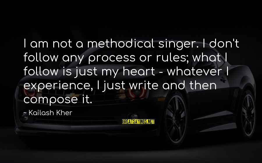 Follow My Rules Sayings By Kailash Kher: I am not a methodical singer. I don't follow any process or rules; what I