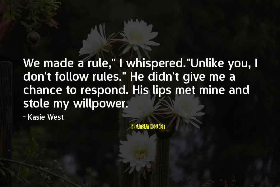 """Follow My Rules Sayings By Kasie West: We made a rule,"""" I whispered.""""Unlike you, I don't follow rules."""" He didn't give me"""