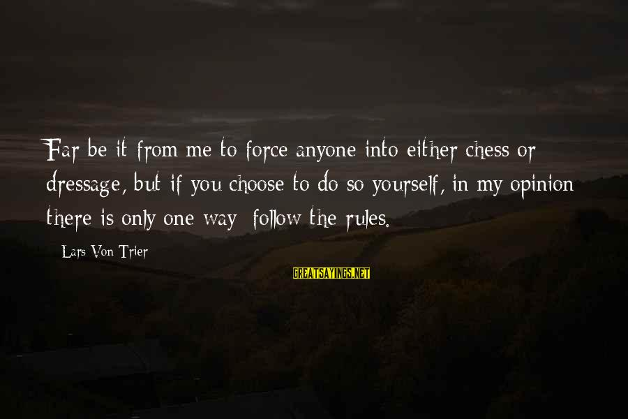 Follow My Rules Sayings By Lars Von Trier: Far be it from me to force anyone into either chess or dressage, but if