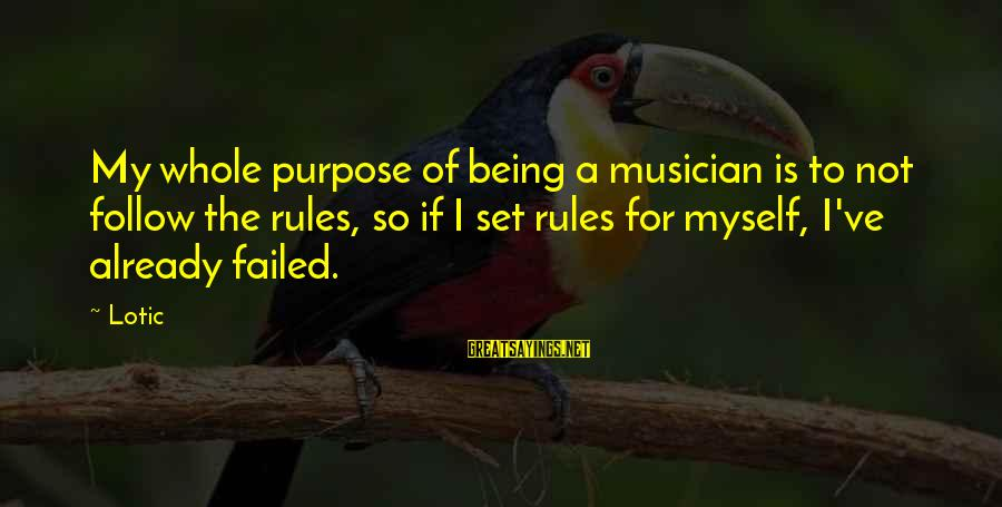 Follow My Rules Sayings By Lotic: My whole purpose of being a musician is to not follow the rules, so if