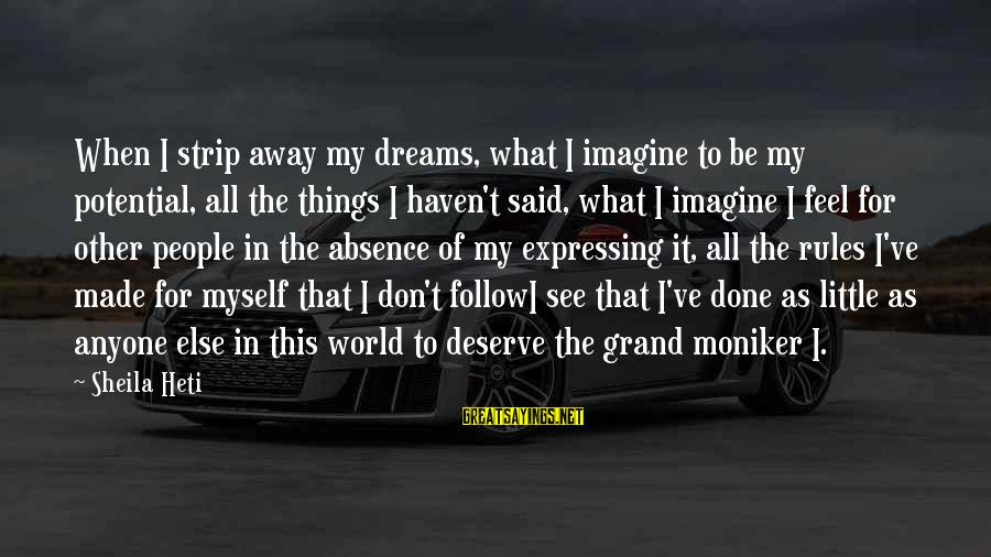 Follow My Rules Sayings By Sheila Heti: When I strip away my dreams, what I imagine to be my potential, all the