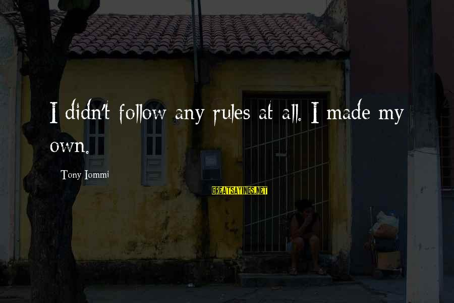 Follow My Rules Sayings By Tony Iommi: I didn't follow any rules at all. I made my own.