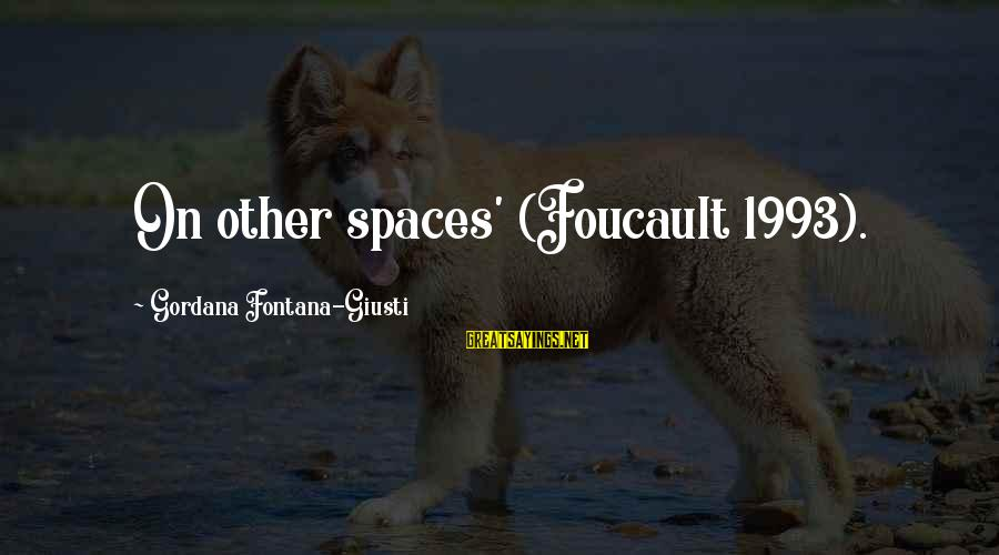 Fontana Sayings By Gordana Fontana-Giusti: On other spaces' (Foucault 1993).